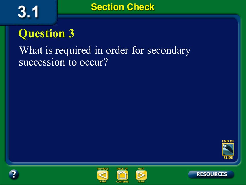 Question 3 What is required in order for secondary succession to occur Section 1 Check