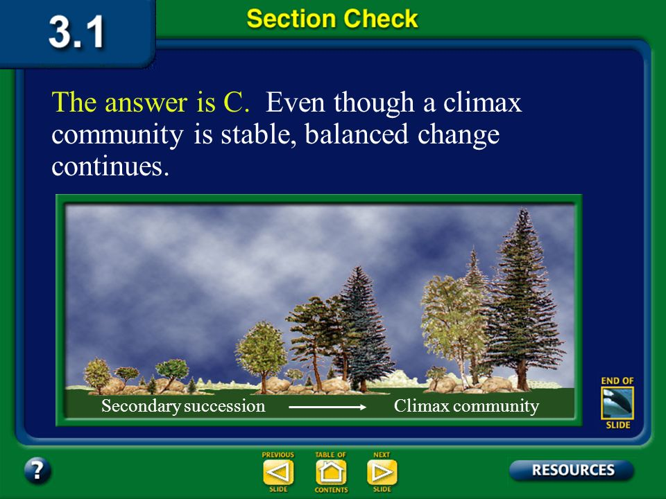 The answer is C. Even though a climax community is stable, balanced change continues.