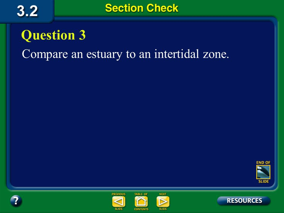 Question 3 Compare an estuary to an intertidal zone. Section 2 Check