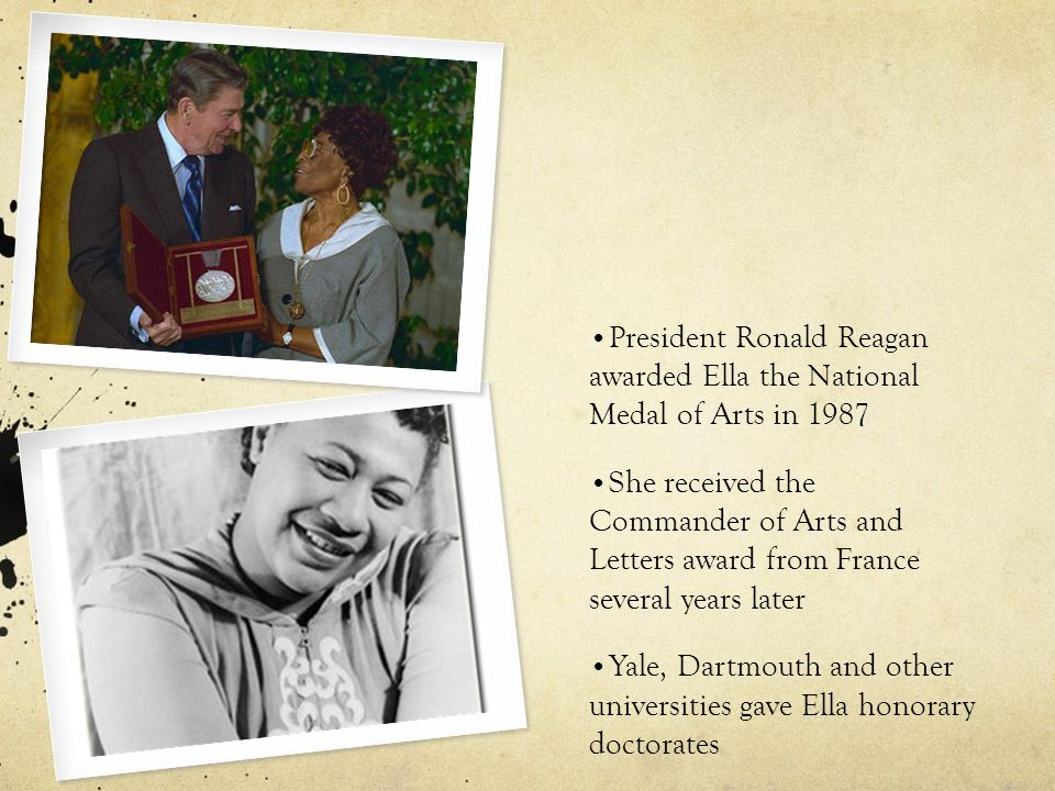 President Ronald Reagan awarded Ella the National Medal of Arts in 1987