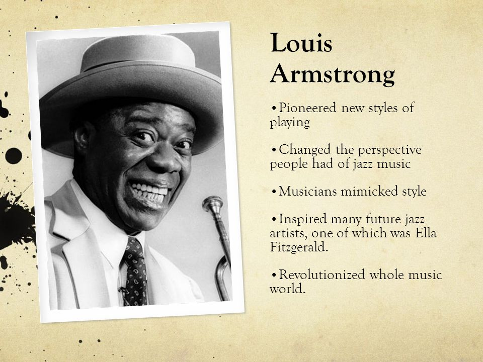 Louis Armstrong Pioneered new styles of playing