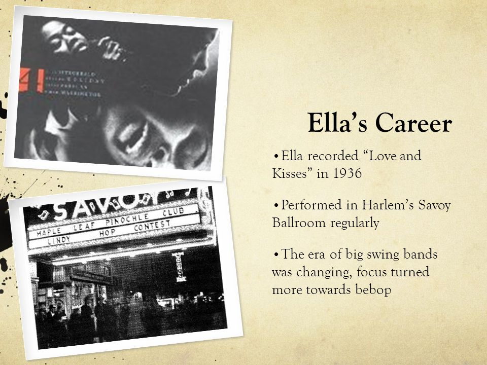 Ella's Career Ella recorded Love and Kisses in 1936