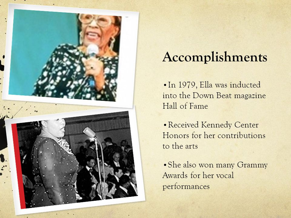 Accomplishments In 1979, Ella was inducted into the Down Beat magazine Hall of Fame.
