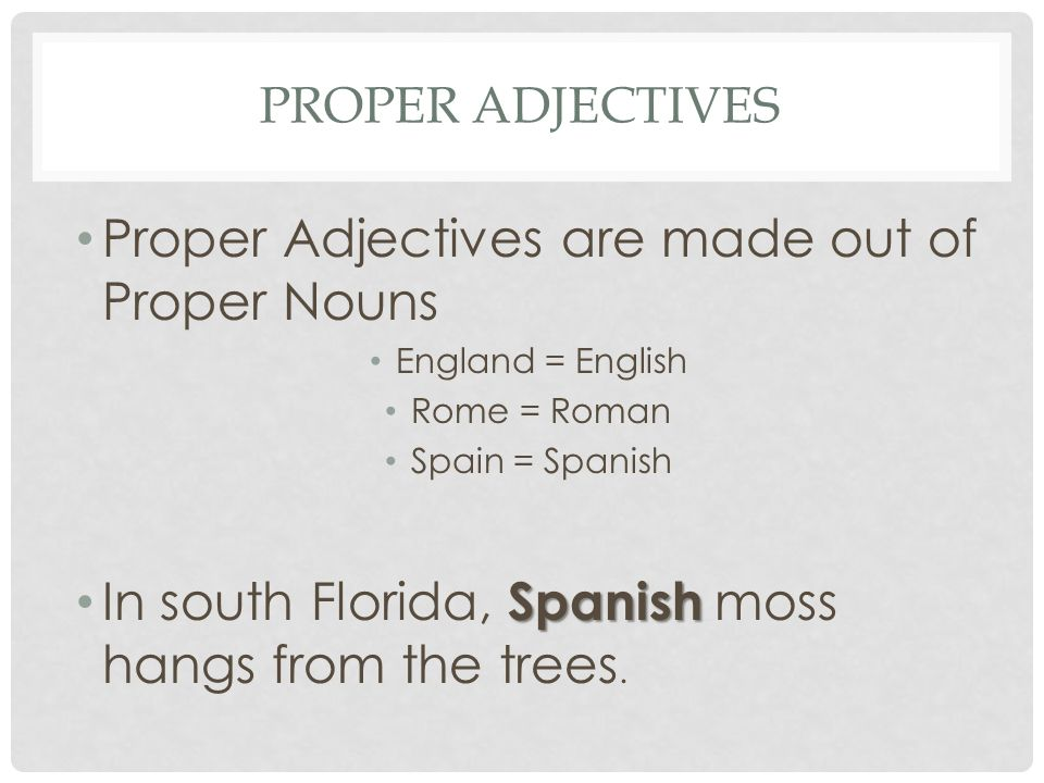 Proper Adjectives are made out of Proper Nouns