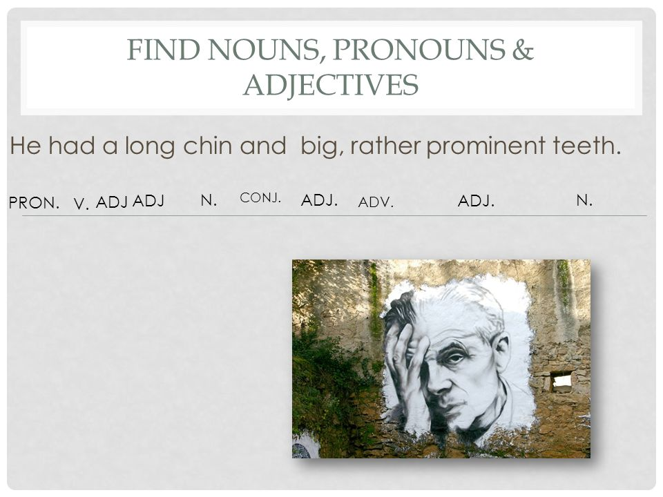 Find nouns, Pronouns & adjectives