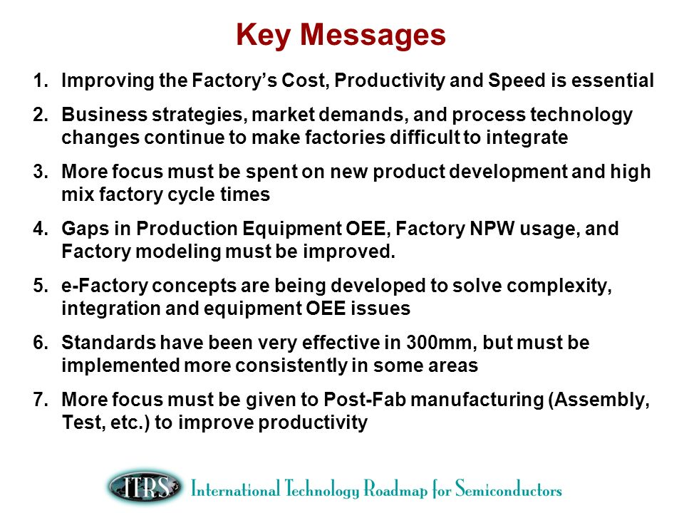 Key Messages Improving the Factory's Cost, Productivity and Speed is essential.
