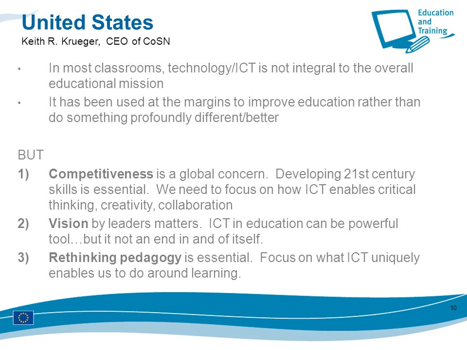 United States Keith R. Krueger, CEO of CoSN. In most classrooms, technology/ICT is not integral to the overall educational mission.