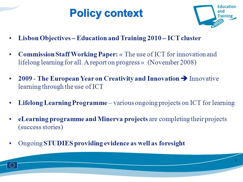 Policy context Lisbon Objectives – Education and Training 2010 – ICT cluster.