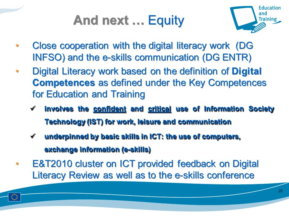 And next … Equity Close cooperation with the digital literacy work (DG INFSO) and the e-skills communication (DG ENTR)