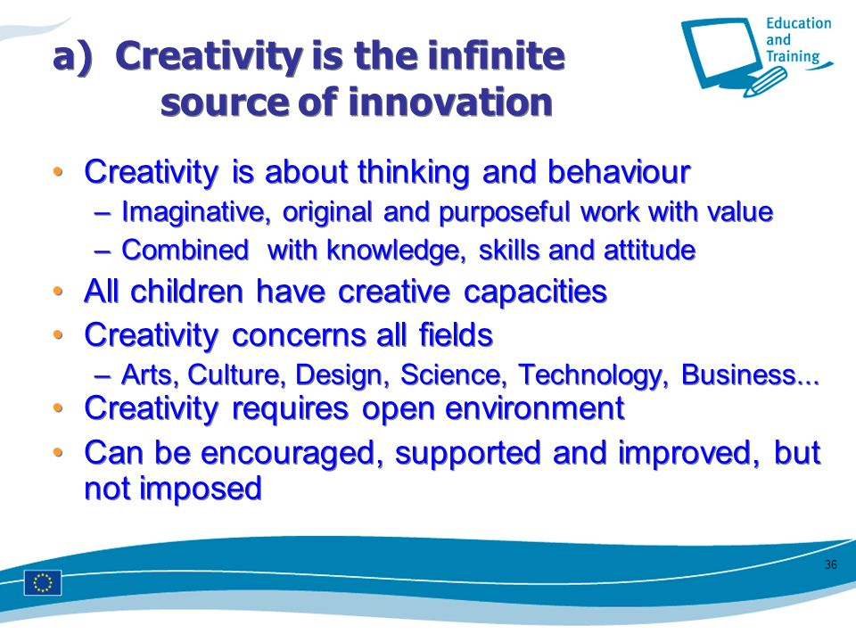 a) Creativity is the infinite source of innovation