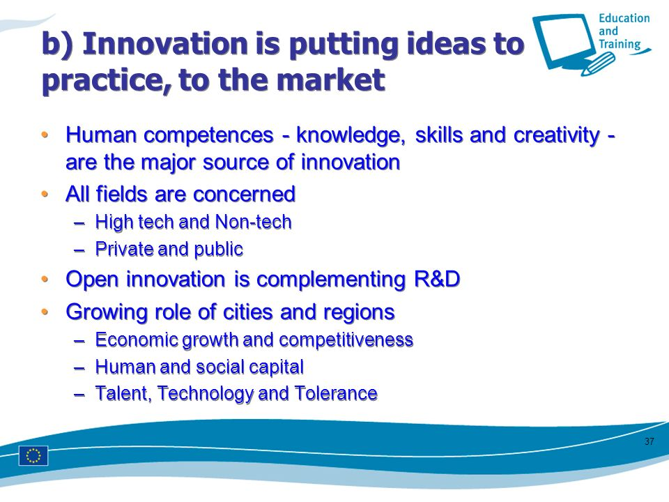 b) Innovation is putting ideas to practice, to the market