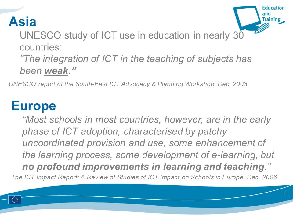 Asia Asia. UNESCO study of ICT use in education in nearly 30 countries: The integration of ICT in the teaching of subjects has been weak.