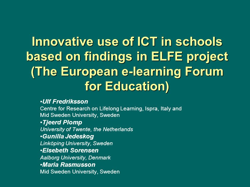 Innovative use of ICT in schools based on findings in ELFE project (The European e-learning Forum for Education)