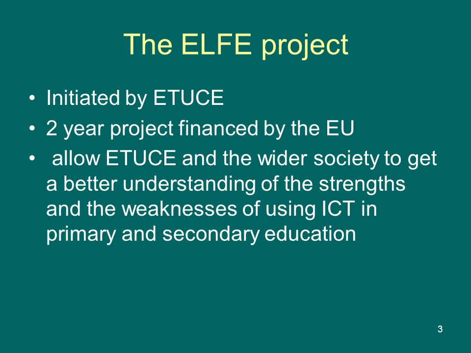 The ELFE project Initiated by ETUCE 2 year project financed by the EU
