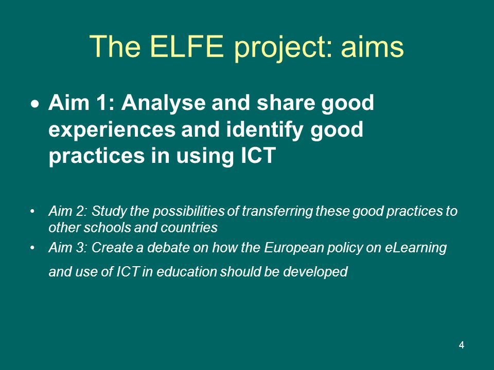 The ELFE project: aims Aim 1: Analyse and share good experiences and identify good practices in using ICT.