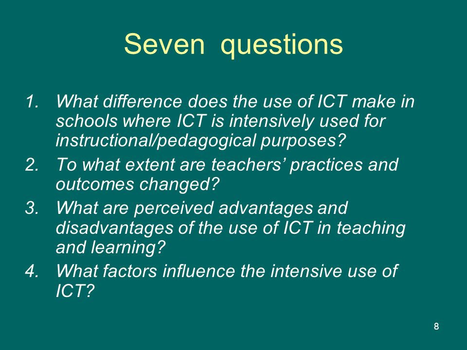 Seven questions What difference does the use of ICT make in schools where ICT is intensively used for instructional/pedagogical purposes