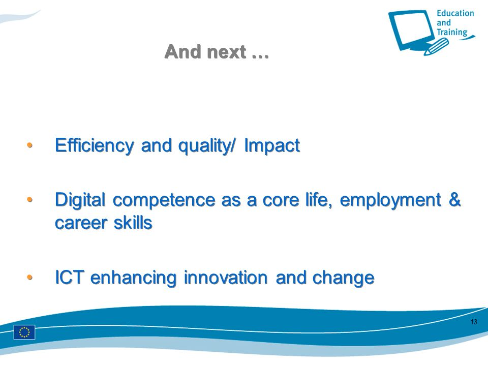 And next … Efficiency and quality/ Impact. Digital competence as a core life, employment & career skills.