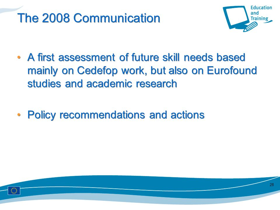 The 2008 Communication A first assessment of future skill needs based mainly on Cedefop work, but also on Eurofound studies and academic research.