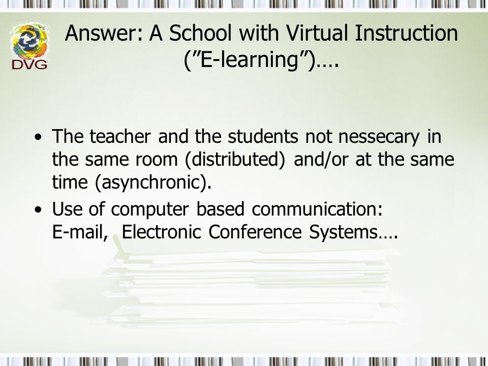Answer: A School with Virtual Instruction ( E-learning )….