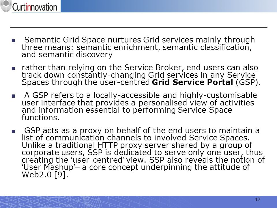 Semantic Grid Space nurtures Grid services mainly through three means: semantic enrichment, semantic classification, and semantic discovery