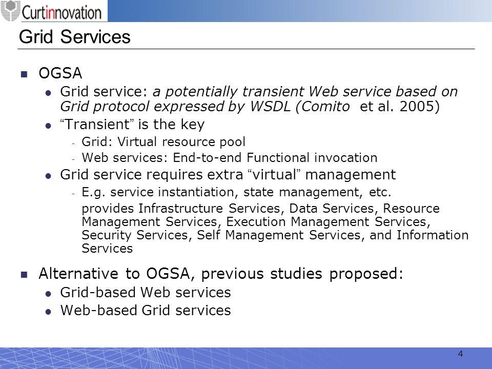 Grid Services OGSA Alternative to OGSA, previous studies proposed: