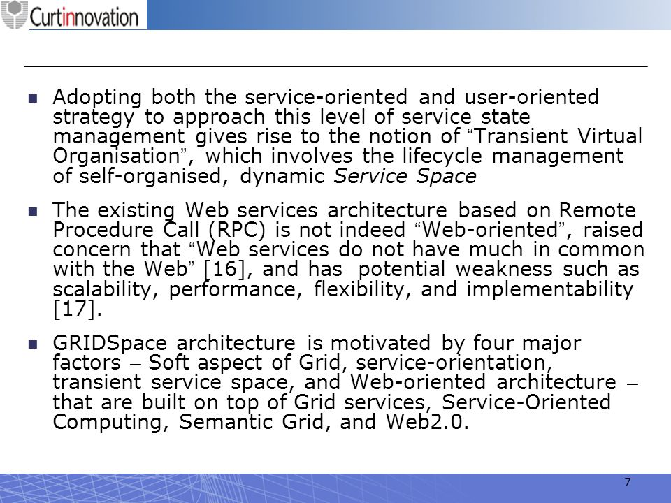 Adopting both the service-oriented and user-oriented strategy to approach this level of service state management gives rise to the notion of Transient Virtual Organisation , which involves the lifecycle management of self-organised, dynamic Service Space