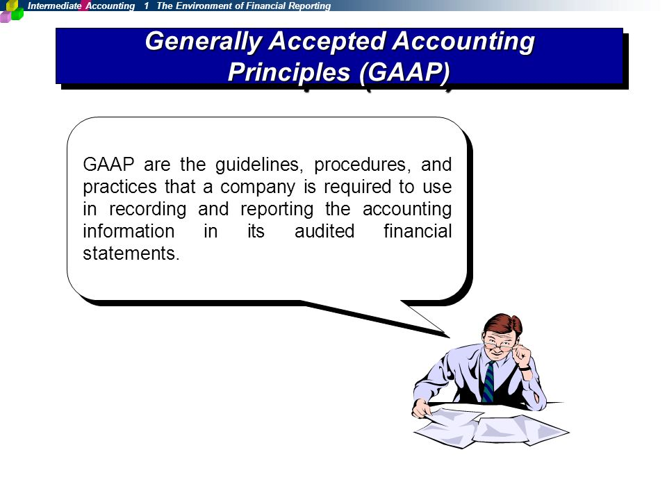 generally accepted accounting principles and a 1 generally accepted accounting principles accountants use generally accepted accounting principles (gaap) to guide them in recording and reporting financial information gaap comprises a broad set of principles that have bee.
