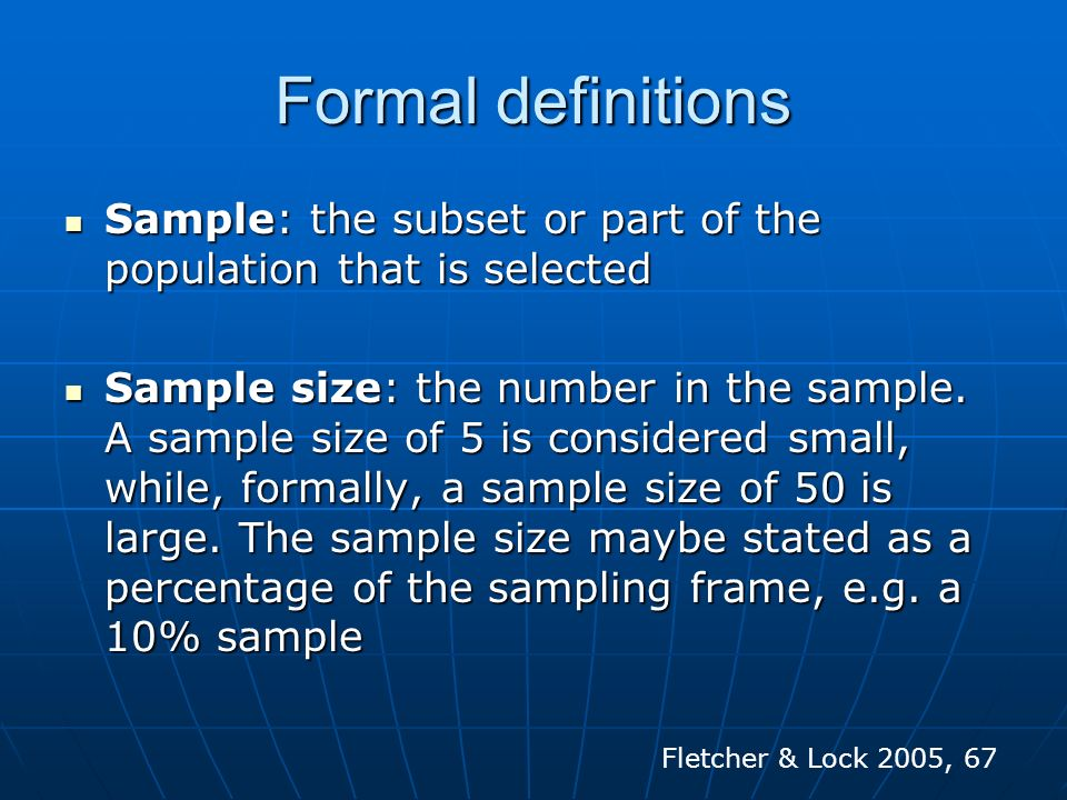 Formal definitions Sample: the subset or part of the population that is selected.