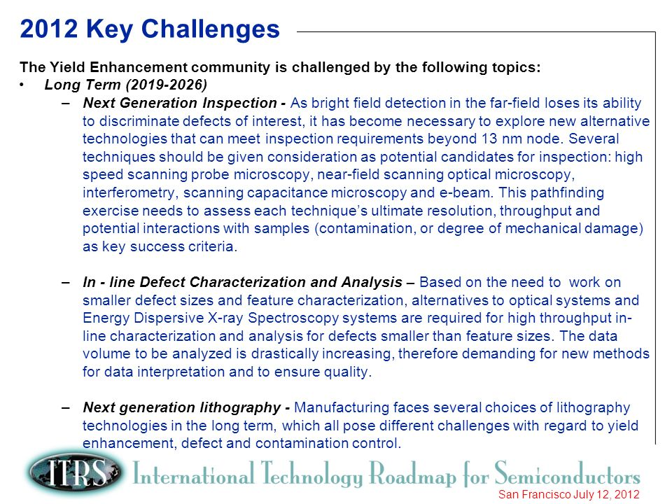 2012 Key Challenges The Yield Enhancement community is challenged by the following topics: Long Term (2019-2026)