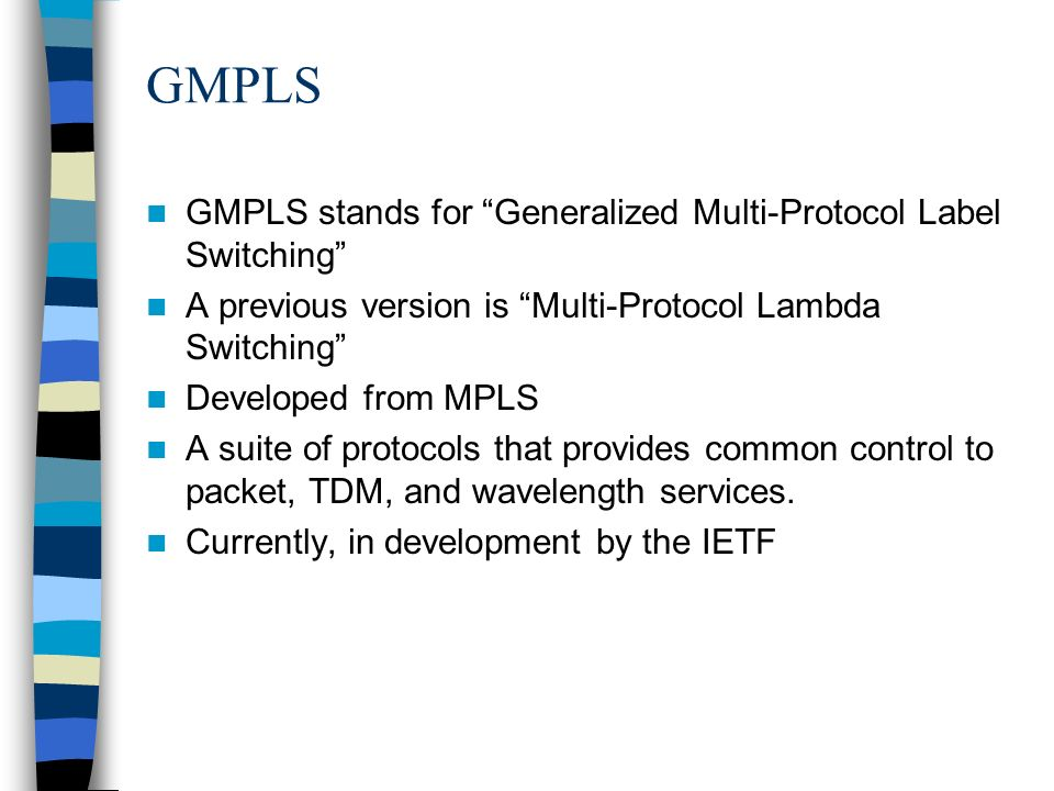 GMPLS GMPLS stands for Generalized Multi-Protocol Label Switching