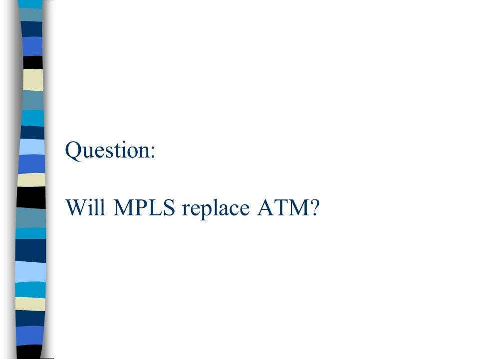 Question: Will MPLS replace ATM