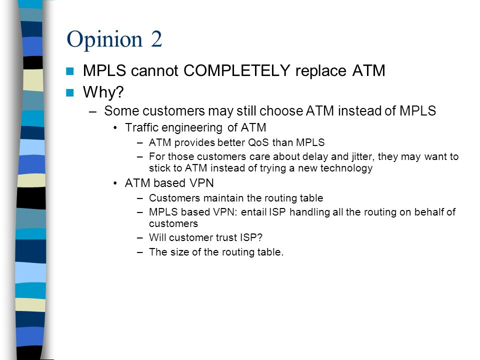 Opinion 2 MPLS cannot COMPLETELY replace ATM Why