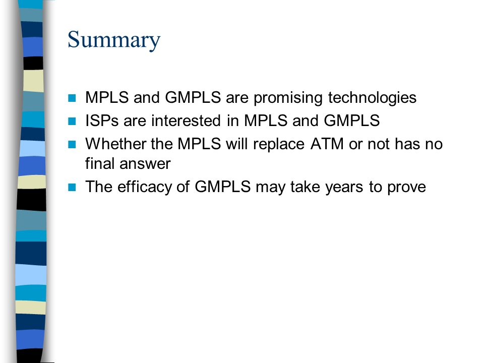 Summary MPLS and GMPLS are promising technologies