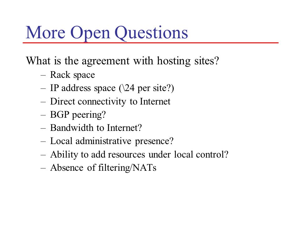 More Open Questions What is the agreement with hosting sites