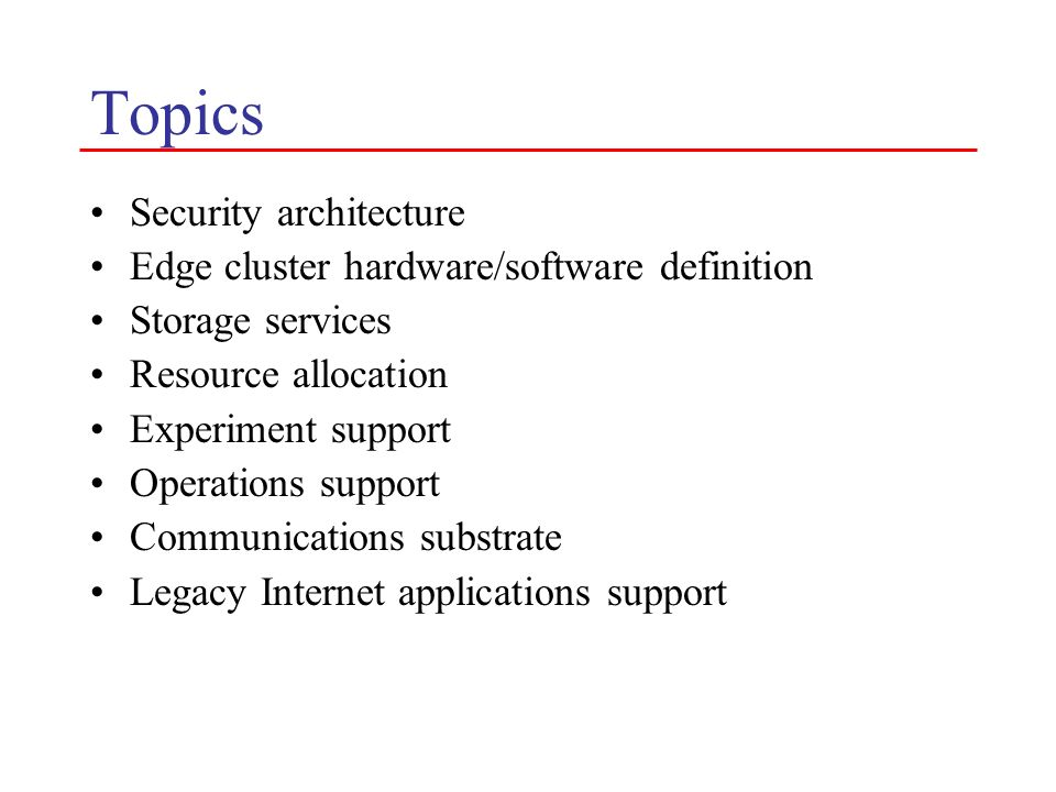 Topics Security architecture Edge cluster hardware/software definition