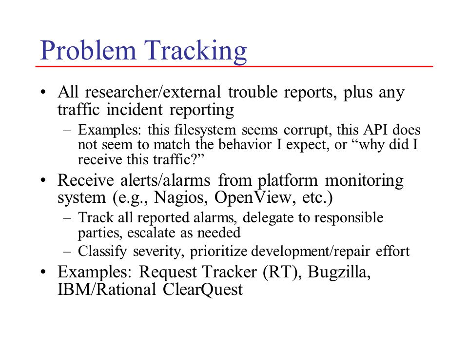Problem Tracking All researcher/external trouble reports, plus any traffic incident reporting.