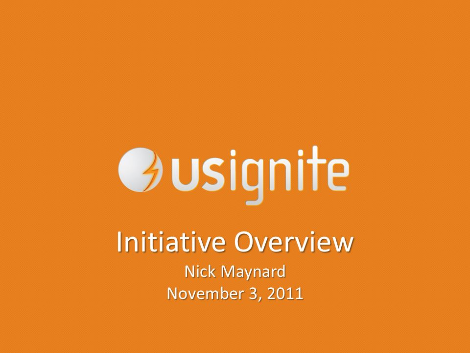 Initiative Overview Nick Maynard November 3, 2011
