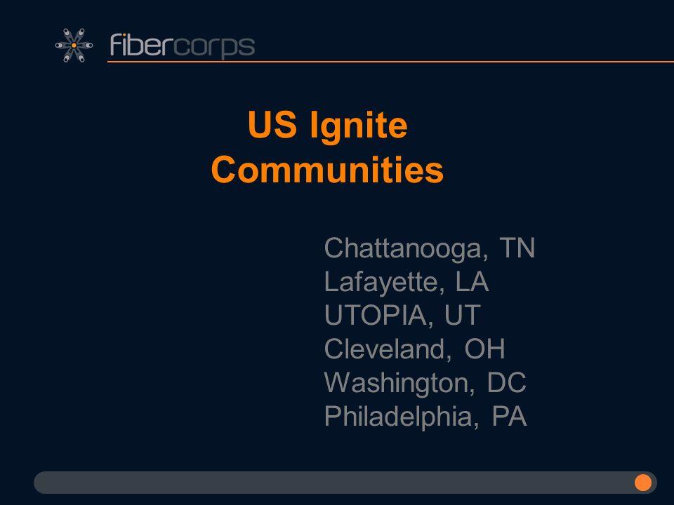 US Ignite Communities Chattanooga, TN Lafayette, LA UTOPIA, UT