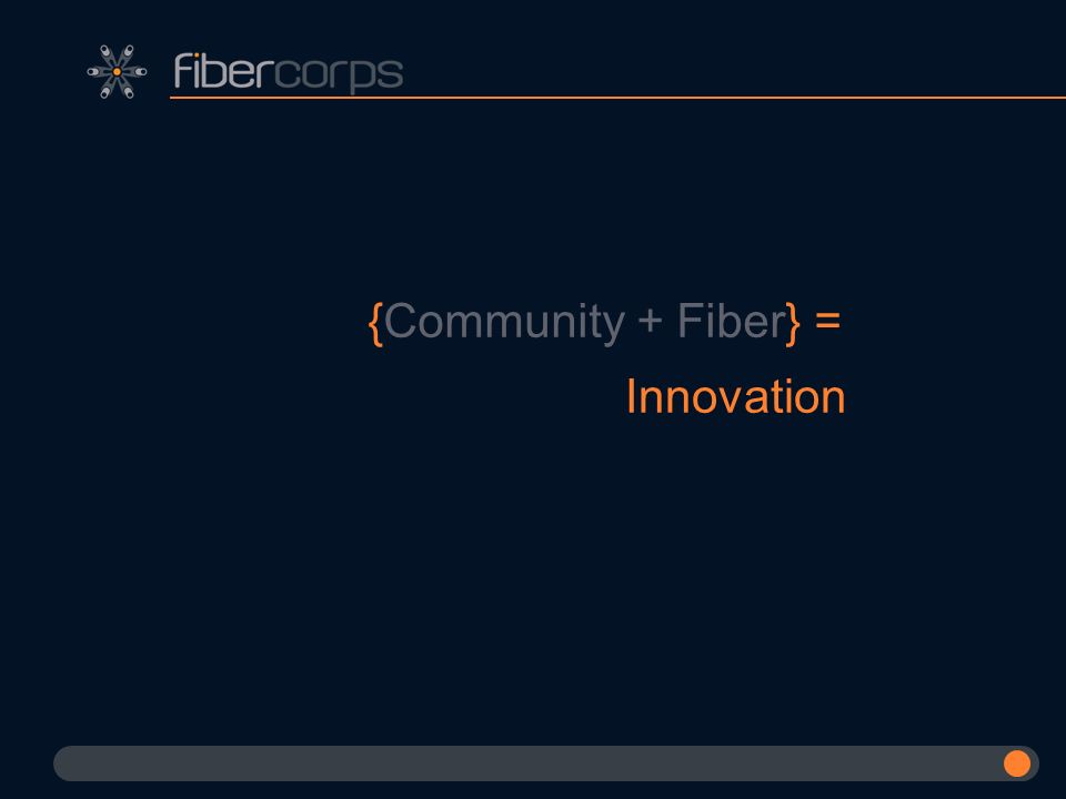 {Community + Fiber} = Innovation