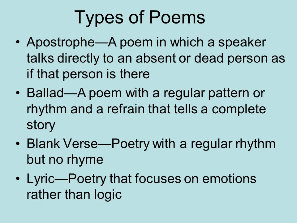 Types of Poems Apostrophe—A poem in which a speaker talks directly to an absent or dead person as if that person is there.