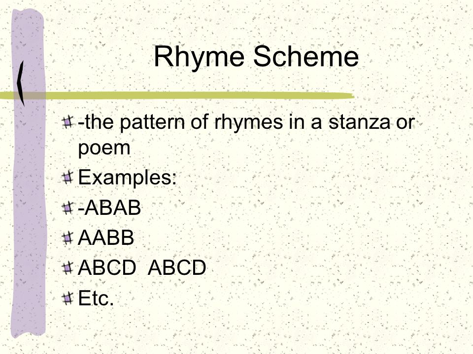 """a rhyme scheme pattern of rhyme A """"rhyme scheme"""" is a way of describing the pattern of end rhymes in a poem each new sound at the end of a line is given a letter, starting with """"a,"""" then """"b,"""" and so on each new sound at the end of a line is given a letter, starting with """"a,"""" then """"b,"""" and so on."""