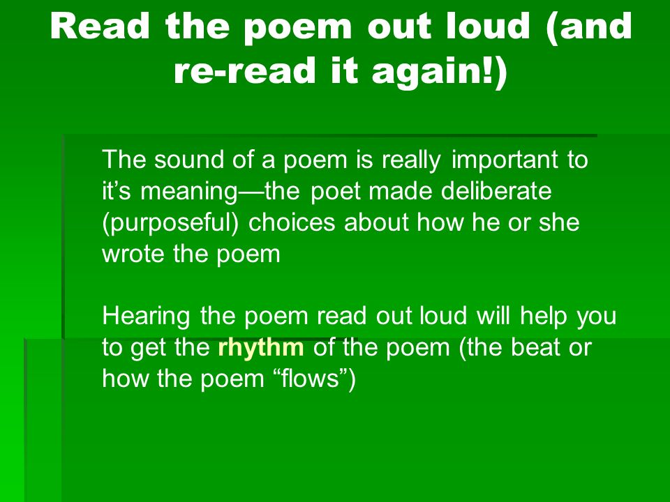 Read the poem out loud (and re-read it again!)