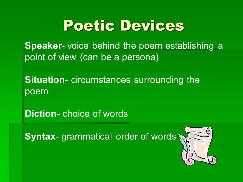 Poetic Devices Speaker- voice behind the poem establishing a point of view (can be a persona) Situation- circumstances surrounding the poem.