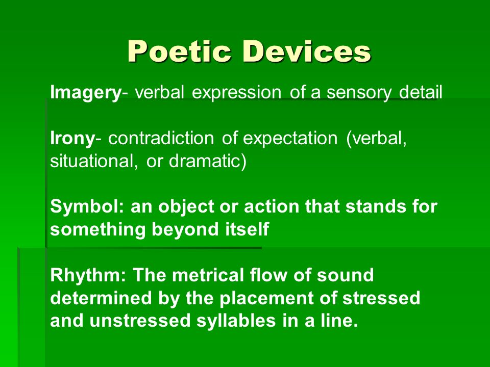 Poetic Devices Imagery- verbal expression of a sensory detail