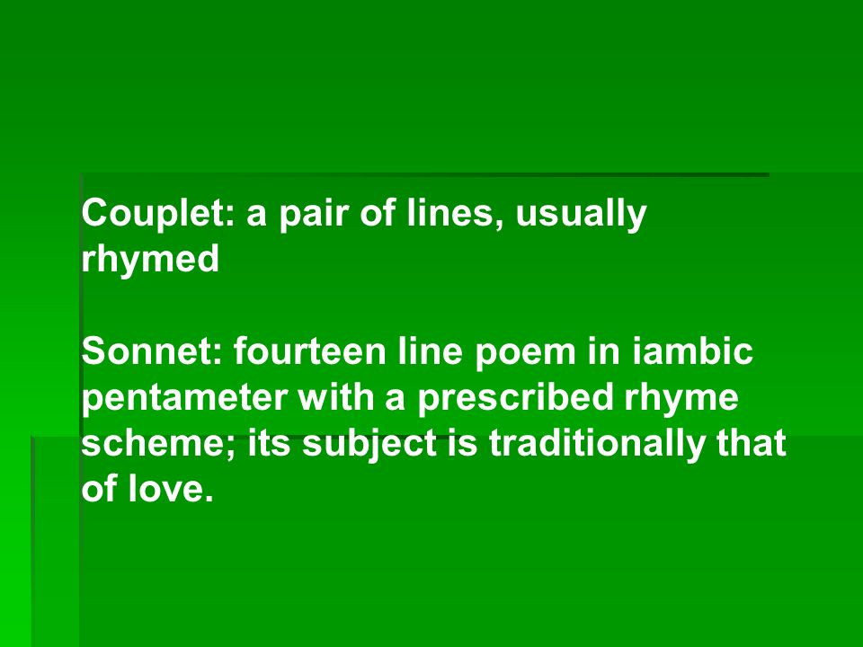 Couplet: a pair of lines, usually rhymed