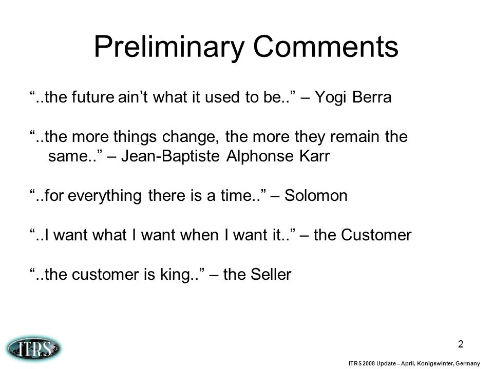 Preliminary Comments ..the future ain't what it used to be.. – Yogi Berra.