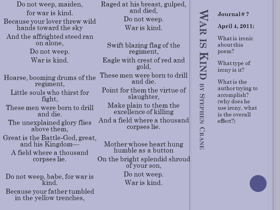 the effective use of irony in war is kind a poem by stephen crane A detailed analysis of stephen crane's war is kind prescribed for gce o/l  review of the nature poems in the sri lankan o/l english literature syllabus by rcf  the technique of irony makes the poet to say war as an act of kindness  it could also have been a trivial reason that caused all, with no importance.