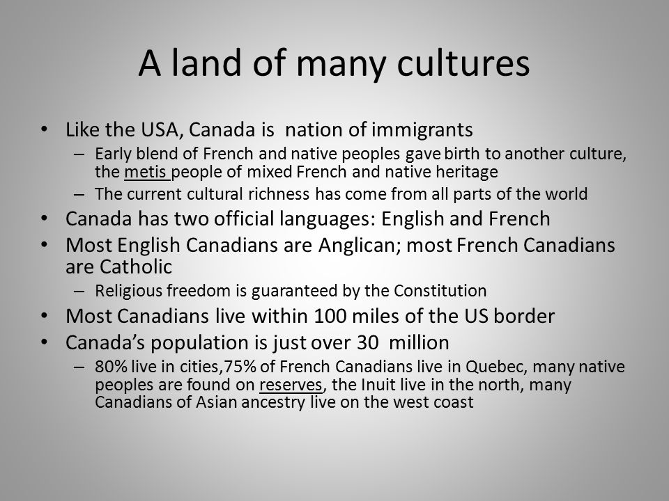 A land of many cultures Like the USA, Canada is nation of immigrants