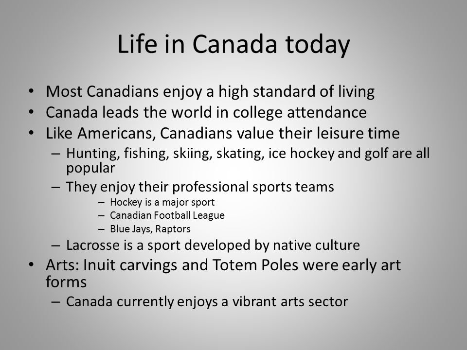 Life in Canada today Most Canadians enjoy a high standard of living