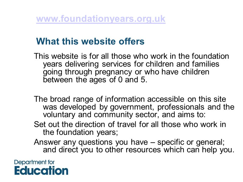 www.foundationyears.org.uk What this website offers